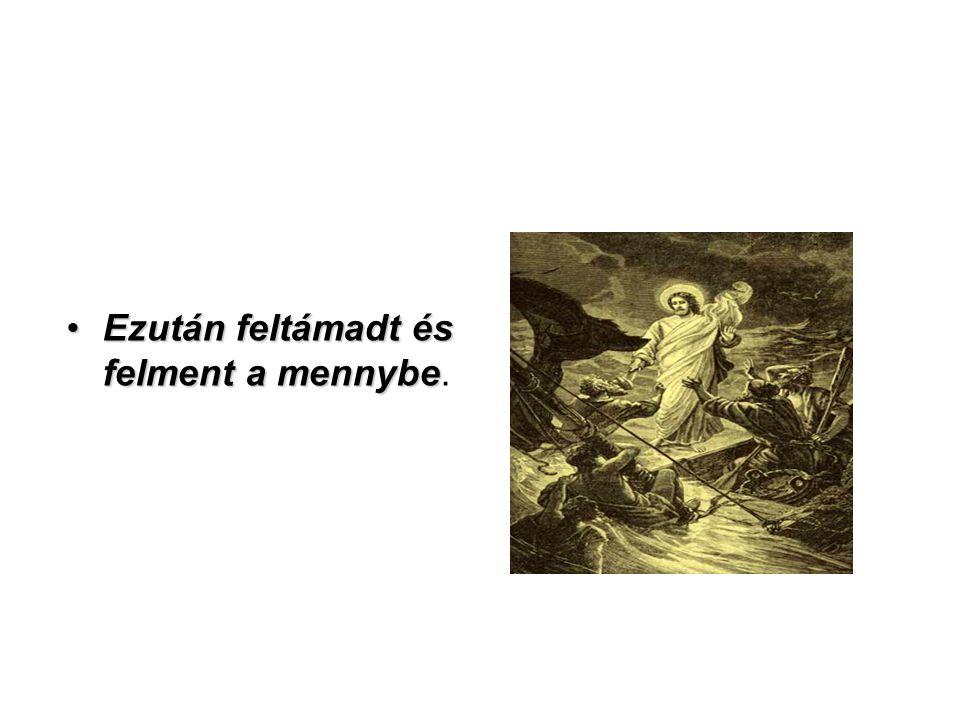 Ezután feltámadt és felment a mennybeEzután feltámadt és felment a mennybe.