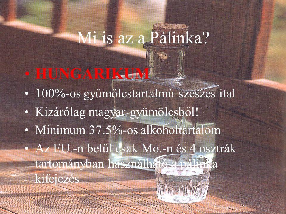 Mi is az a Pálinka? HUNGARIKUM 100%-os gyümölcstartalmú szeszes ital Kizárólag magyar gyümölcsből! Minimum 37.5%-os alkoholtartalom Az EU.-n belül csa