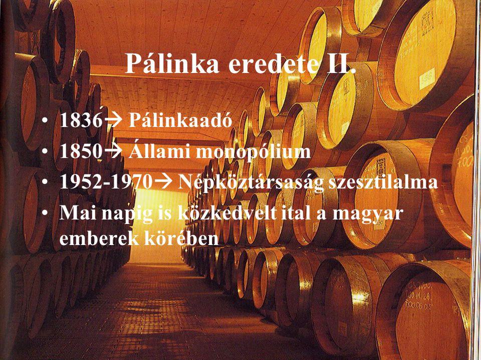 Pálinka eredete II. 1836  Pálinkaadó 1850  Állami monopólium 1952-1970  Népköztársaság szesztilalma Mai napig is közkedvelt ital a magyar emberek k