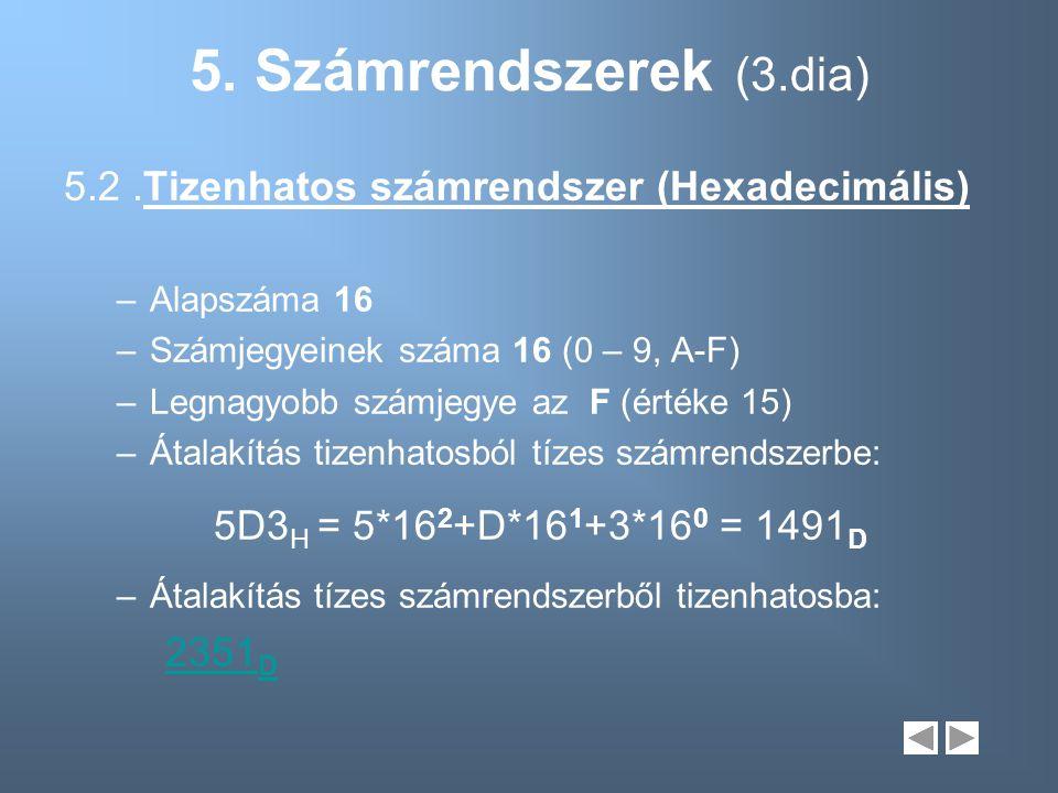 5. Számrendszerek (3.dia) 5.2.Tizenhatos számrendszer (Hexadecimális) –Alapszáma 16 –Számjegyeinek száma 16 (0 – 9, A-F) –Legnagyobb számjegye az F (é