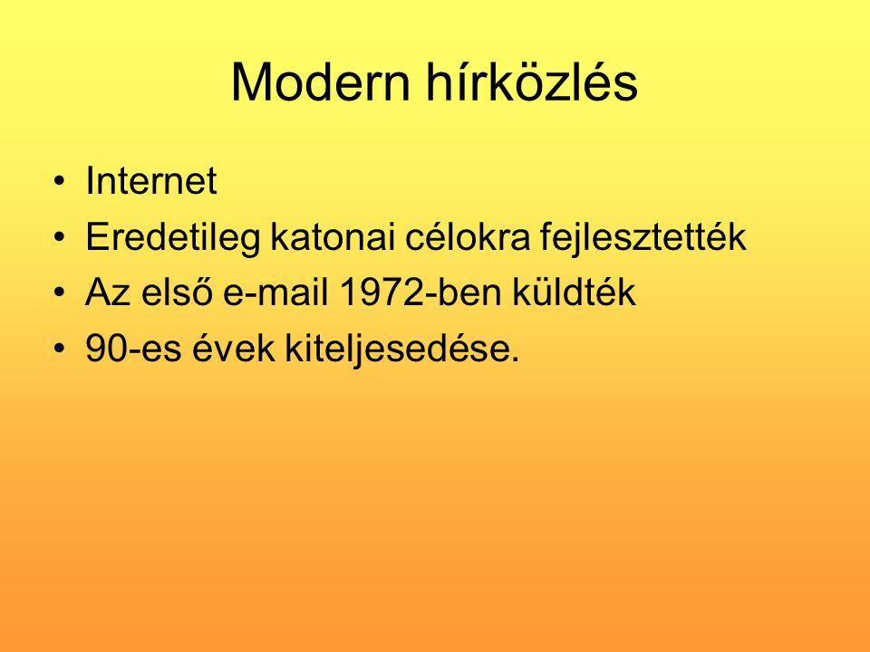 Modern hírközlés Internet Eredetileg katonai célokra fejlesztették Az első e-mail 1972-ben küldték 90-es évek kiteljesedése.