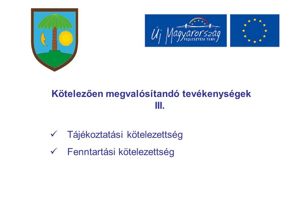 Kötelezően megvalósítandó tevékenységek III. Tájékoztatási kötelezettség Fenntartási kötelezettség