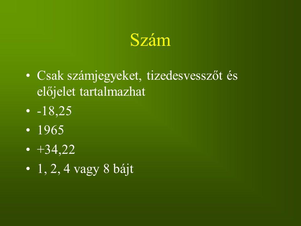 Szám Csak számjegyeket, tizedesvesszőt és előjelet tartalmazhat -18,25 1965 +34,22 1, 2, 4 vagy 8 bájt