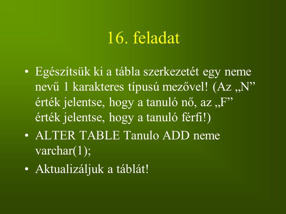 """16. feladat Egészítsük ki a tábla szerkezetét egy neme nevű 1 karakteres típusú mezővel! (Az """"N"""" érték jelentse, hogy a tanuló nő, az """"F"""" érték jelent"""