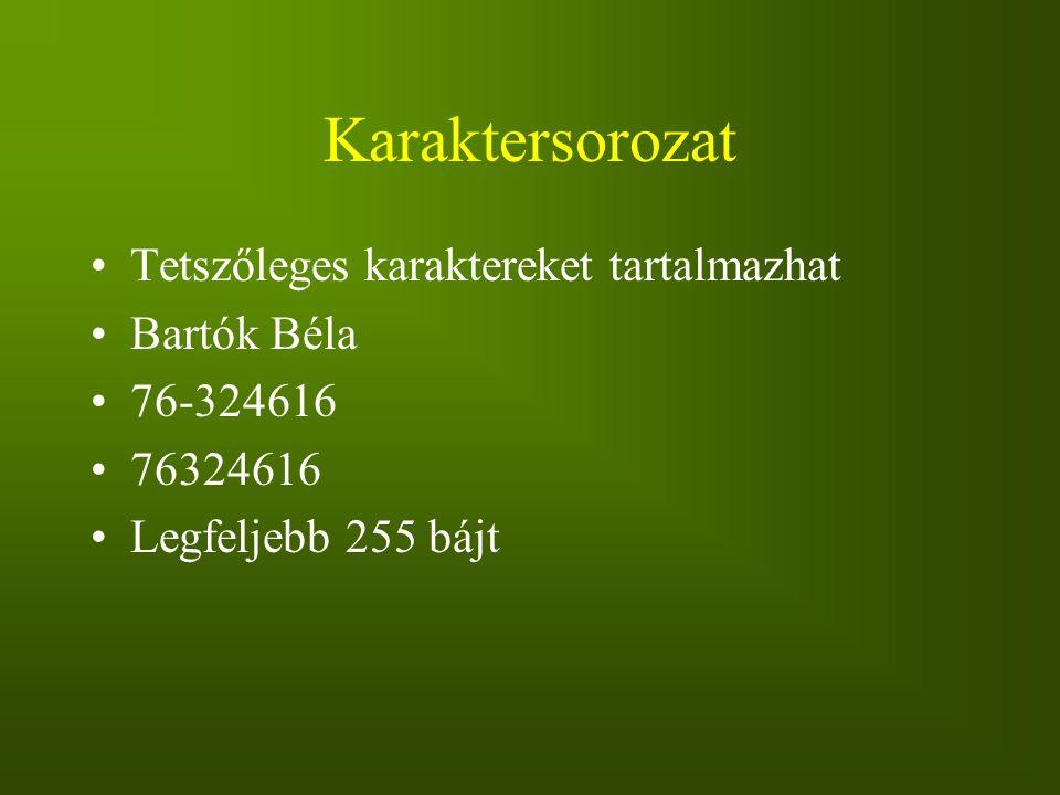 Karaktersorozat Tetszőleges karaktereket tartalmazhat Bartók Béla 76-324616 76324616 Legfeljebb 255 bájt