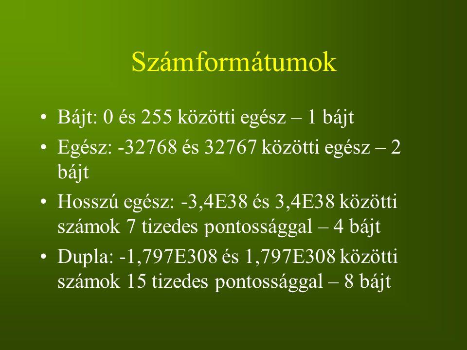 Számformátumok Bájt: 0 és 255 közötti egész – 1 bájt Egész: -32768 és 32767 közötti egész – 2 bájt Hosszú egész: -3,4E38 és 3,4E38 közötti számok 7 ti