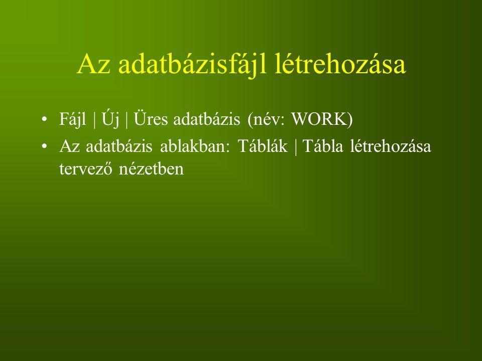 Az adatbázisfájl létrehozása Fájl | Új | Üres adatbázis (név: WORK) Az adatbázis ablakban: Táblák | Tábla létrehozása tervező nézetben