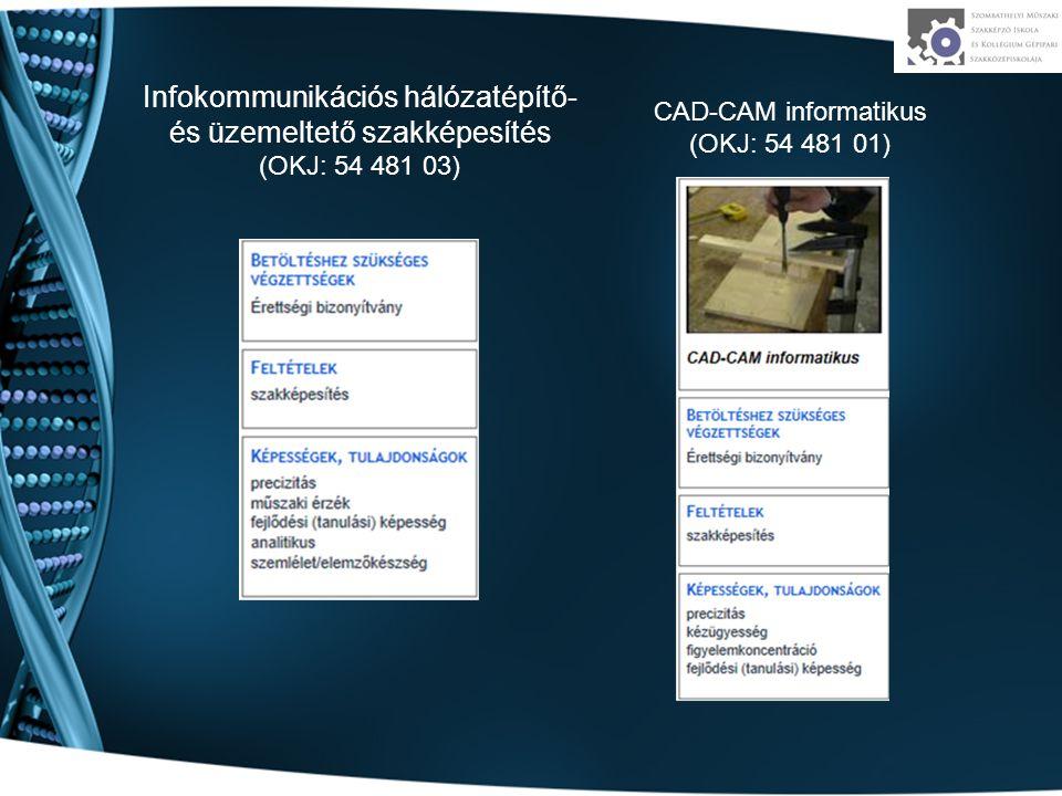 Infokommunikációs hálózatépítő- és üzemeltető szakképesítés (OKJ: 54 481 03) CAD-CAM informatikus (OKJ: 54 481 01)