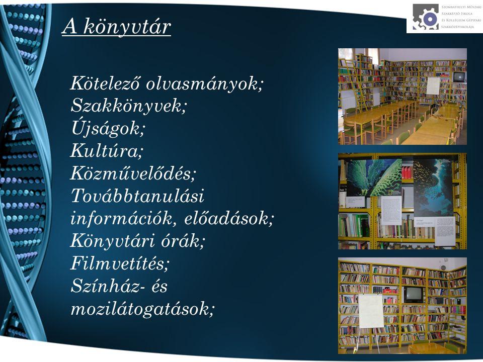 A könyvtár Kötelező olvasmányok; Szakkönyvek; Újságok; Kultúra; Közművelődés; Továbbtanulási információk, előadások; Könyvtári órák; Filmvetítés; Szín