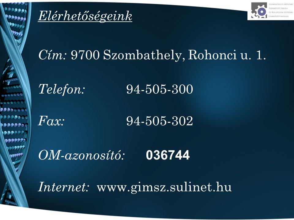 Elérhetőségeink Cím: 9700 Szombathely, Rohonci u. 1. Telefon: 94-505-300 Fax: 94-505-302 OM-azonosító: 036744 Internet: www.gimsz.sulinet.hu