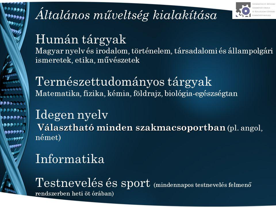 Általános műveltség kialakítása Humán tárgyak Magyar nyelv és irodalom, történelem, társadalomi és állampolgári ismeretek, etika, művészetek Természet