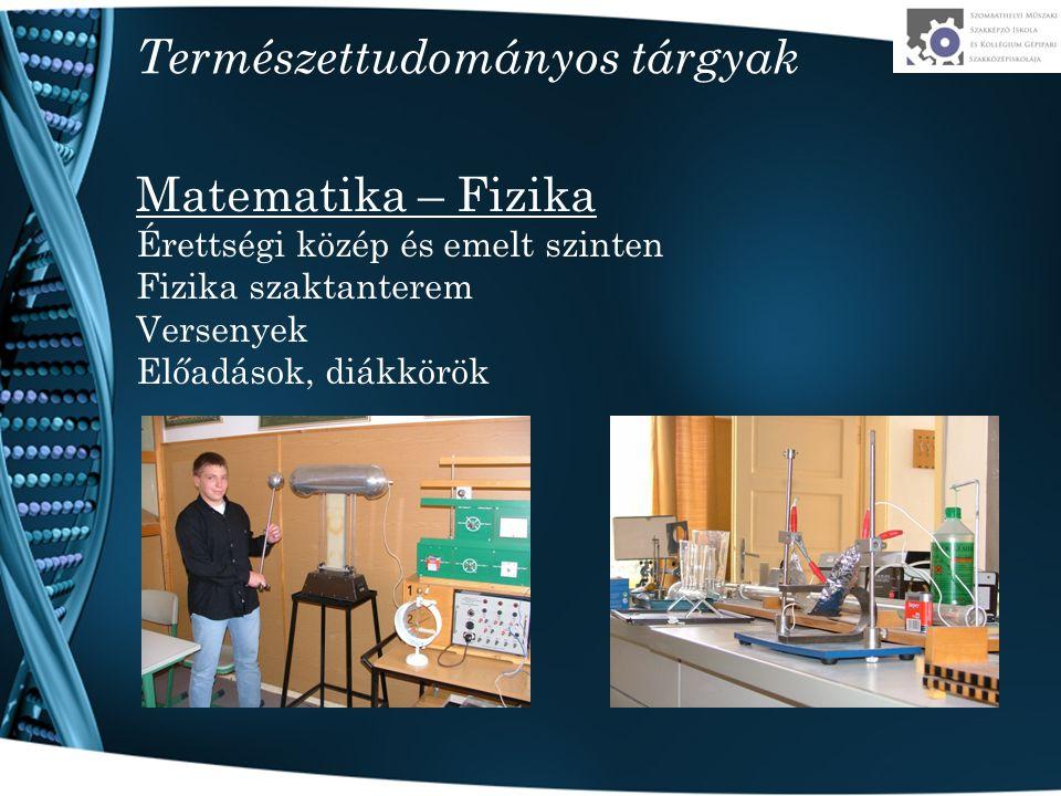 Természettudományos tárgyak Matematika – Fizika Érettségi közép és emelt szinten Fizika szaktanterem Versenyek Előadások, diákkörök