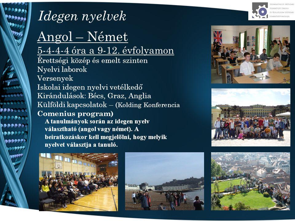 Idegen nyelvek Angol – Német 5-4-4-4 óra a 9-12. évfolyamon Érettségi közép és emelt szinten Nyelvi laborok Versenyek Iskolai idegen nyelvi vetélkedő