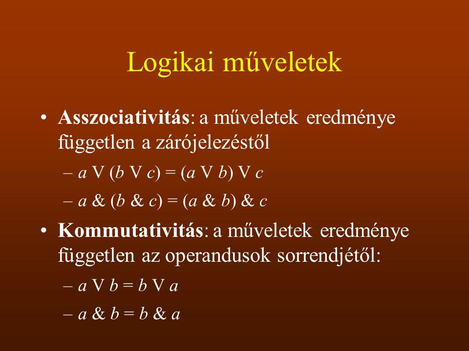 Logikai műveletek Asszociativitás: a műveletek eredménye független a zárójelezéstől –a V (b V c) = (a V b) V c –a & (b & c) = (a & b) & c Kommutativit