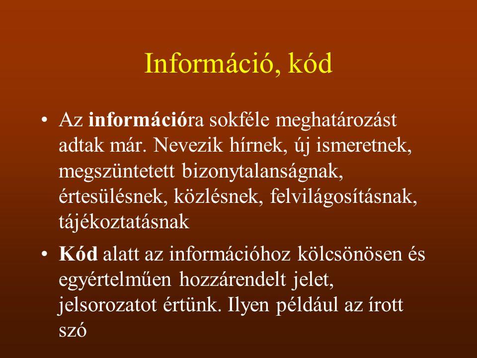 Információ, kód Az információra sokféle meghatározást adtak már. Nevezik hírnek, új ismeretnek, megszüntetett bizonytalanságnak, értesülésnek, közlésn