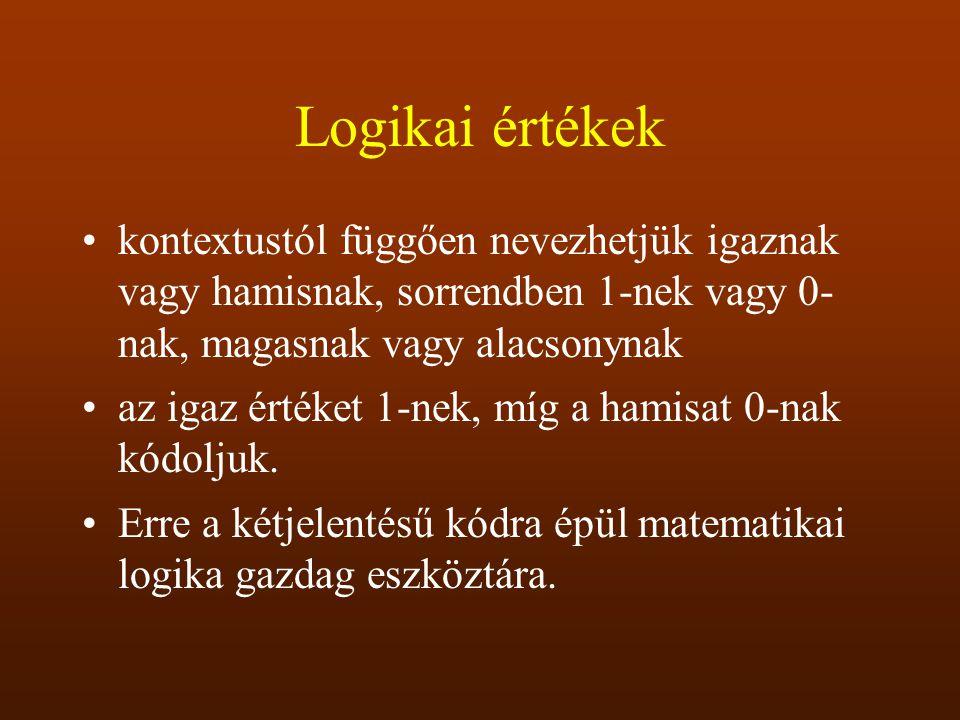 Logikai értékek kontextustól függően nevezhetjük igaznak vagy hamisnak, sorrendben 1-nek vagy 0- nak, magasnak vagy alacsonynak az igaz értéket 1-nek,