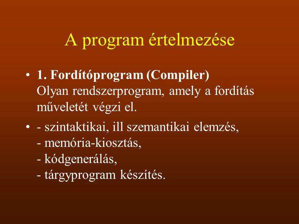 A program értelmezése 1. Fordítóprogram (Compiler) Olyan rendszerprogram, amely a fordítás műveletét végzi el. - szintaktikai, ill szemantikai elemzés