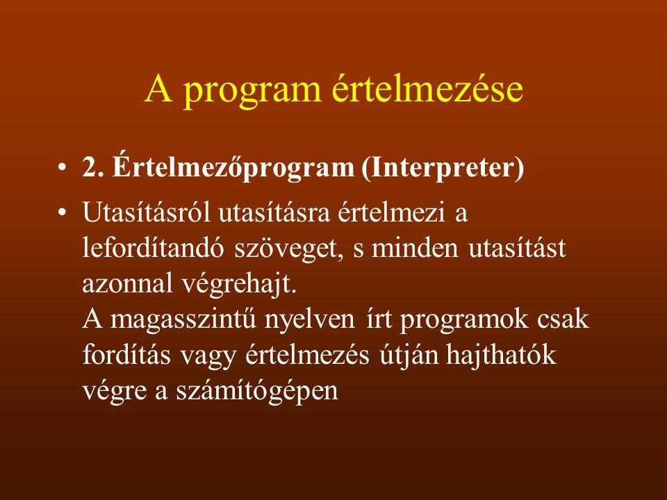 A program értelmezése 2. Értelmezőprogram (Interpreter) Utasításról utasításra értelmezi a lefordítandó szöveget, s minden utasítást azonnal végrehajt