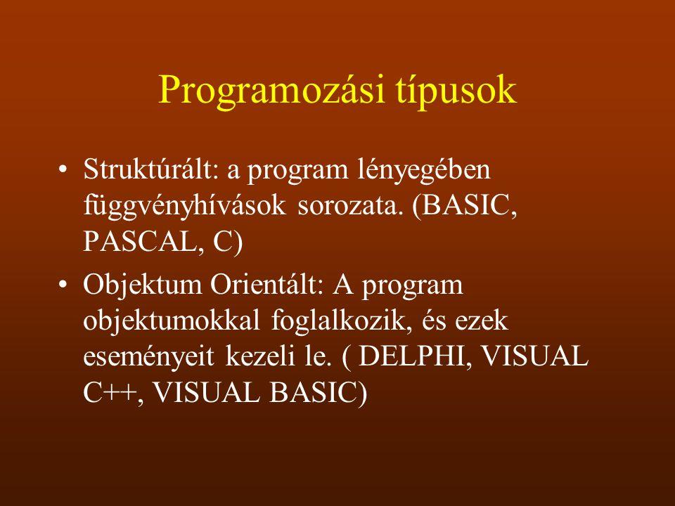 Programozási típusok Struktúrált: a program lényegében függvényhívások sorozata. (BASIC, PASCAL, C) Objektum Orientált: A program objektumokkal foglal