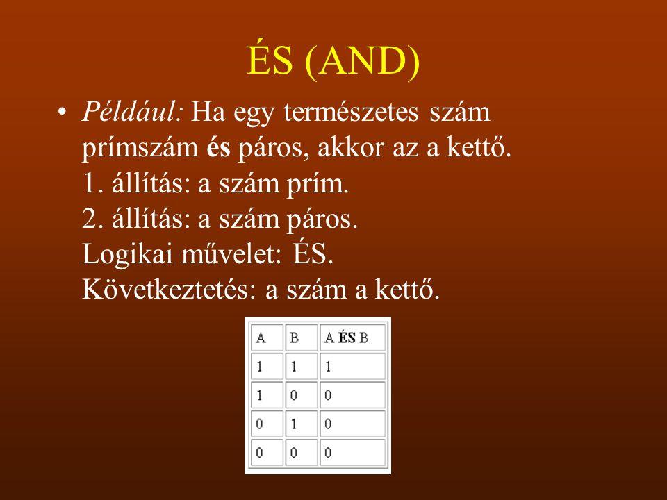 ÉS (AND) Például: Ha egy természetes szám prímszám és páros, akkor az a kettő. 1. állítás: a szám prím. 2. állítás: a szám páros. Logikai művelet: ÉS.