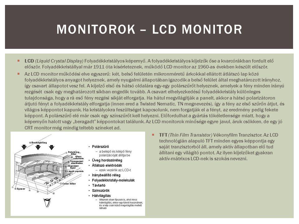  LCD (Liquid Crystal Display) Folyadékkristályos képernyő. A folyadékkristályos kijelzők őse a kvarcórákban fordult elő először. Folyadékkristállyal