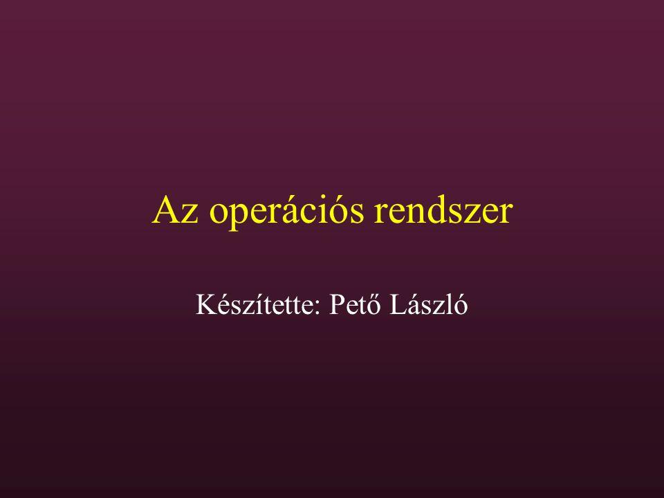 Az operációs rendszer Készítette: Pető László