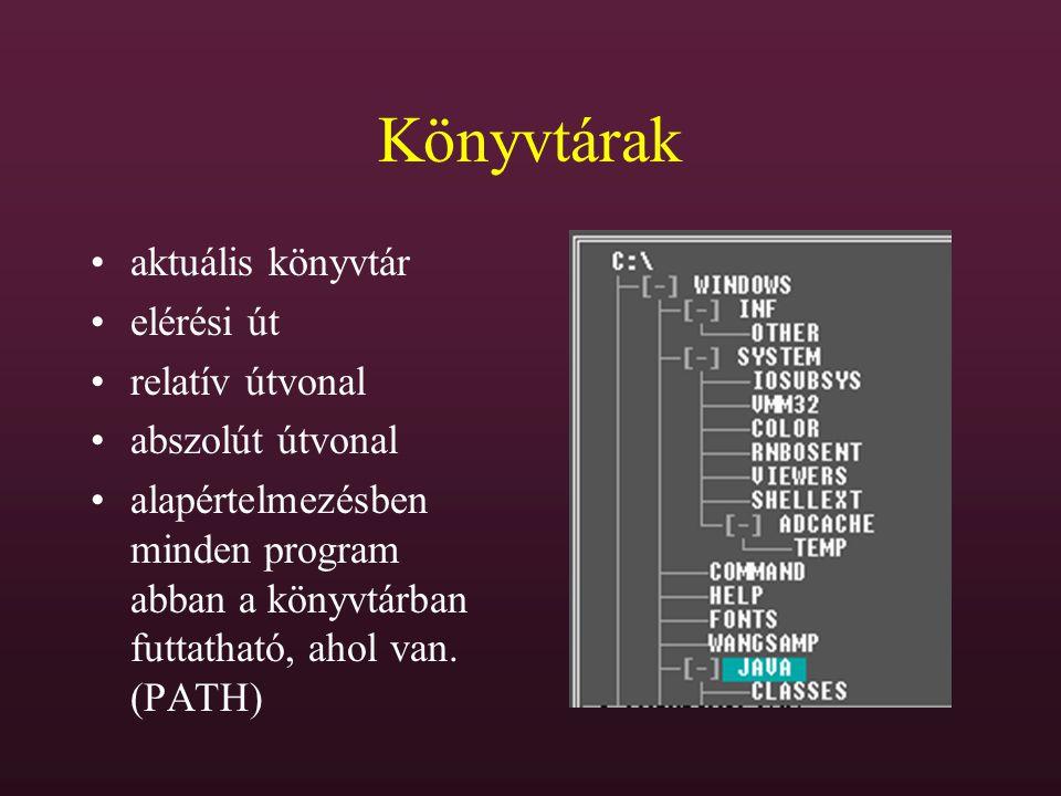 Könyvtárak aktuális könyvtár elérési út relatív útvonal abszolút útvonal alapértelmezésben minden program abban a könyvtárban futtatható, ahol van. (P