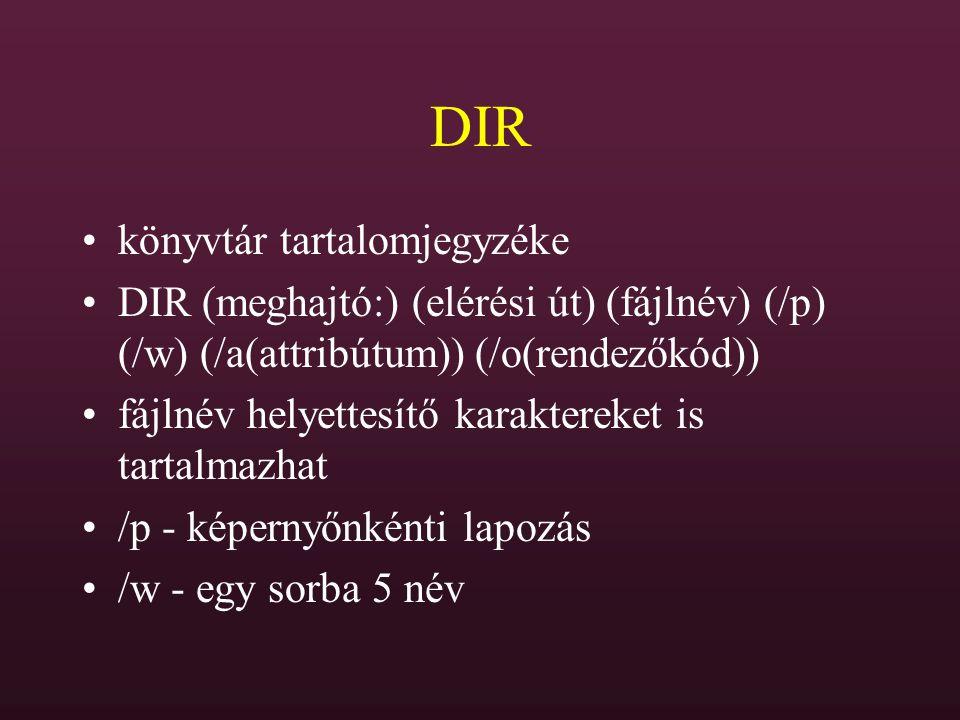 DIR könyvtár tartalomjegyzéke DIR (meghajtó:) (elérési út) (fájlnév) (/p) (/w) (/a(attribútum)) (/o(rendezőkód)) fájlnév helyettesítő karaktereket is