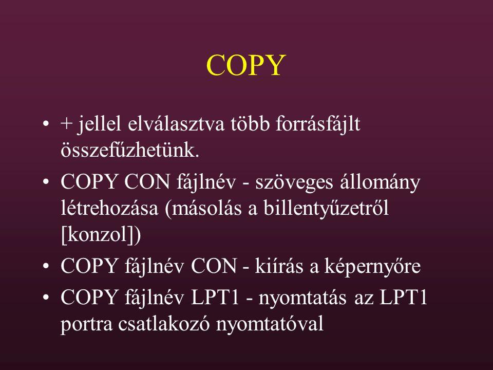 COPY + jellel elválasztva több forrásfájlt összefűzhetünk. COPY CON fájlnév - szöveges állomány létrehozása (másolás a billentyűzetről [konzol]) COPY