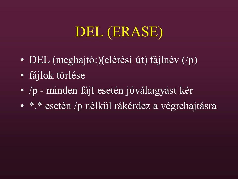 DEL (ERASE) DEL (meghajtó:)(elérési út) fájlnév (/p) fájlok törlése /p - minden fájl esetén jóváhagyást kér *.* esetén /p nélkül rákérdez a végrehajtá