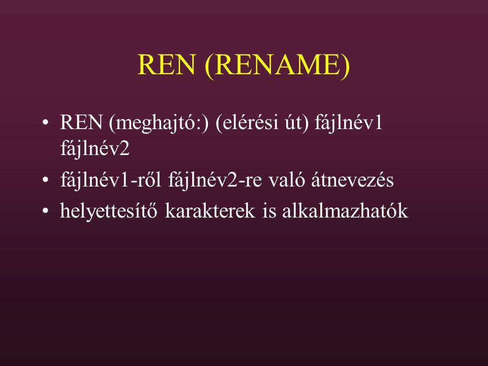 REN (RENAME) REN (meghajtó:) (elérési út) fájlnév1 fájlnév2 fájlnév1-ről fájlnév2-re való átnevezés helyettesítő karakterek is alkalmazhatók