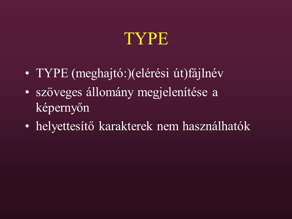 TYPE TYPE (meghajtó:)(elérési út)fájlnév szöveges állomány megjelenítése a képernyőn helyettesítő karakterek nem használhatók