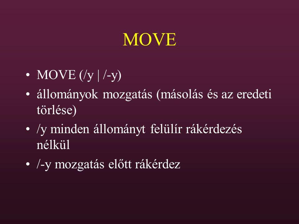 MOVE MOVE (/y | /-y) állományok mozgatás (másolás és az eredeti törlése) /y minden állományt felülír rákérdezés nélkül /-y mozgatás előtt rákérdez