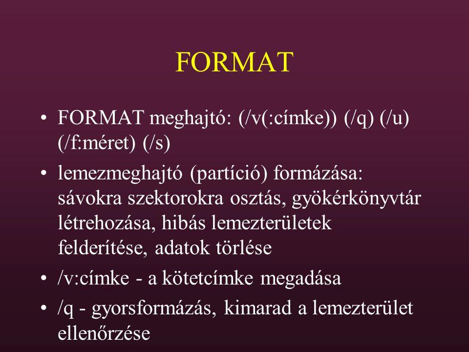 FORMAT FORMAT meghajtó: (/v(:címke)) (/q) (/u) (/f:méret) (/s) lemezmeghajtó (partíció) formázása: sávokra szektorokra osztás, gyökérkönyvtár létrehoz