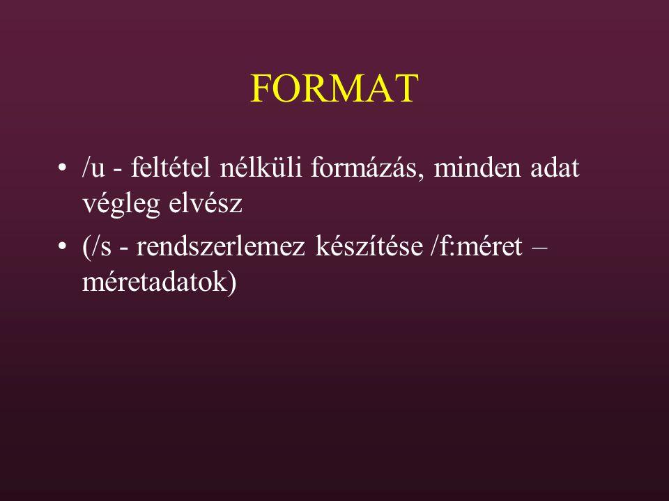 FORMAT /u - feltétel nélküli formázás, minden adat végleg elvész (/s - rendszerlemez készítése /f:méret – méretadatok)