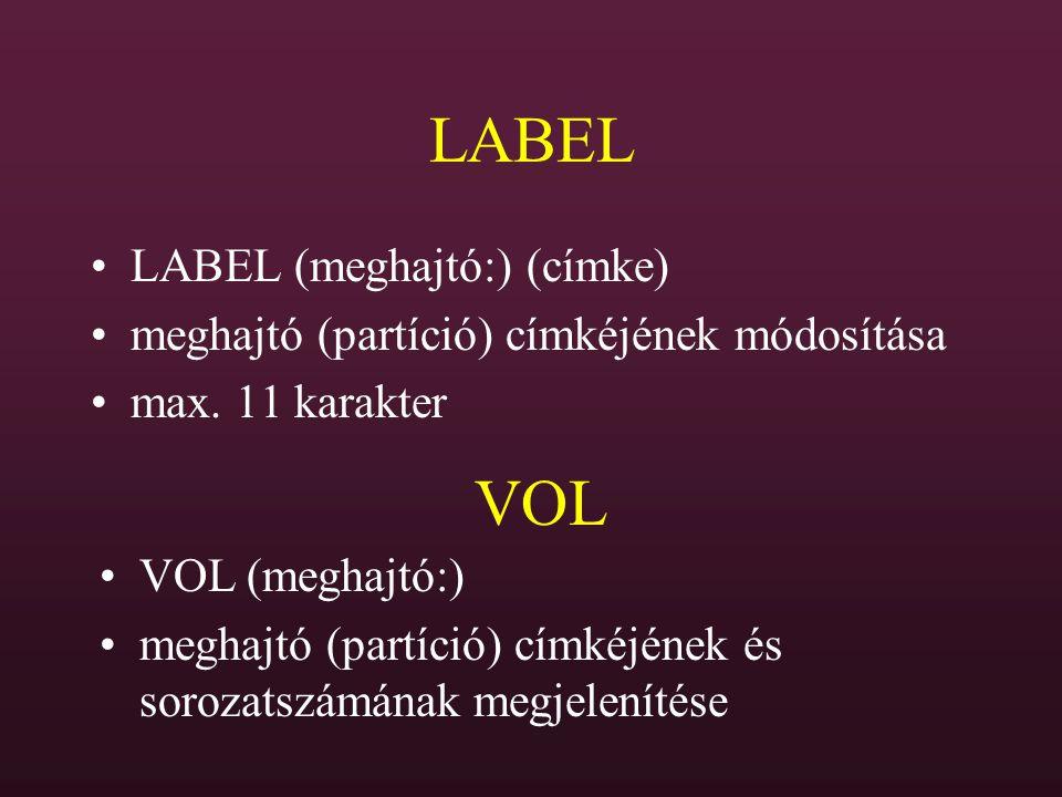 LABEL LABEL (meghajtó:) (címke) meghajtó (partíció) címkéjének módosítása max. 11 karakter VOL VOL (meghajtó:) meghajtó (partíció) címkéjének és soroz