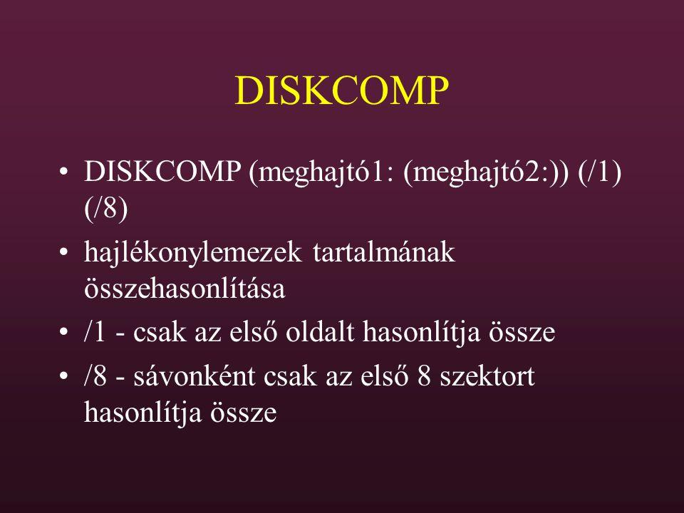 DISKCOMP DISKCOMP (meghajtó1: (meghajtó2:)) (/1) (/8) hajlékonylemezek tartalmának összehasonlítása /1 - csak az első oldalt hasonlítja össze /8 - sáv