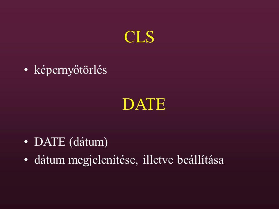 CLS képernyőtörlés DATE DATE (dátum) dátum megjelenítése, illetve beállítása
