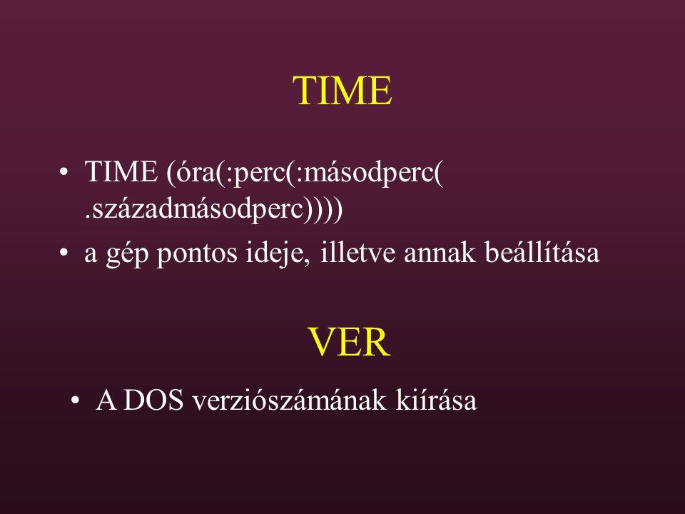 TIME TIME (óra(:perc(:másodperc(.századmásodperc)))) a gép pontos ideje, illetve annak beállítása VER A DOS verziószámának kiírása