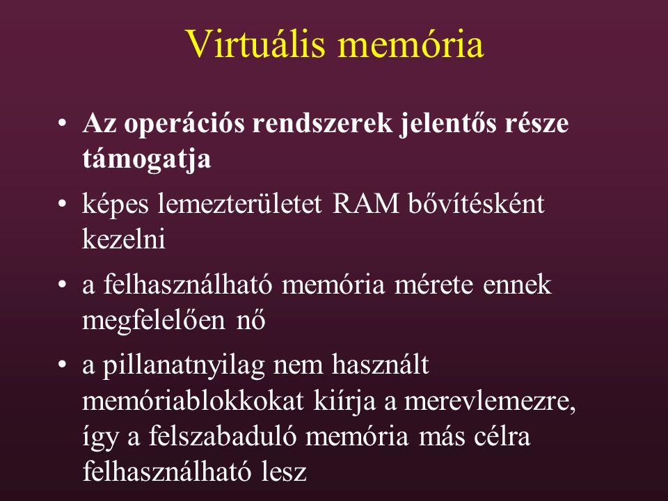Virtuális memória Az operációs rendszerek jelentős része támogatja képes lemezterületet RAM bővítésként kezelni a felhasználható memória mérete ennek