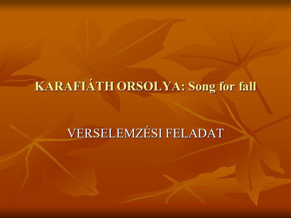 KARAFIÁTH ORSOLYA: Song for fall VERSELEMZÉSI FELADAT