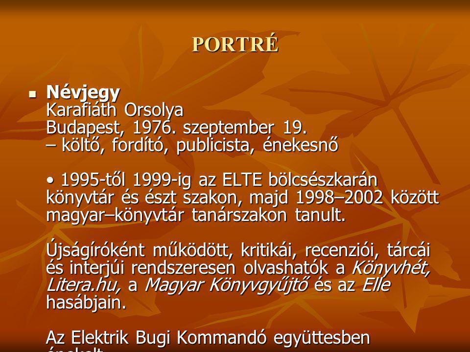 PORTRÉ Névjegy Karafiáth Orsolya Budapest, 1976. szeptember 19.