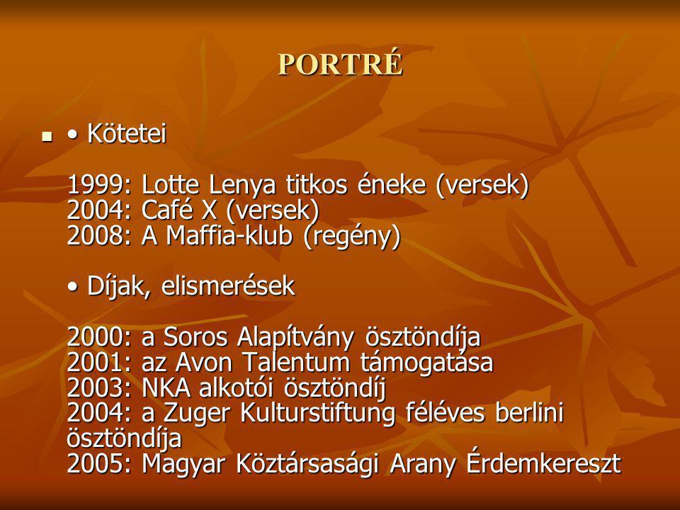 PORTRÉ Kötetei 1999: Lotte Lenya titkos éneke (versek) 2004: Café X (versek) 2008: A Maffia-klub (regény) Díjak, elismerések 2000: a Soros Alapítvány ösztöndíja 2001: az Avon Talentum támogatása 2003: NKA alkotói ösztöndíj 2004: a Zuger Kulturstiftung féléves berlini ösztöndíja 2005: Magyar Köztársasági Arany Érdemkereszt Kötetei 1999: Lotte Lenya titkos éneke (versek) 2004: Café X (versek) 2008: A Maffia-klub (regény) Díjak, elismerések 2000: a Soros Alapítvány ösztöndíja 2001: az Avon Talentum támogatása 2003: NKA alkotói ösztöndíj 2004: a Zuger Kulturstiftung féléves berlini ösztöndíja 2005: Magyar Köztársasági Arany Érdemkereszt