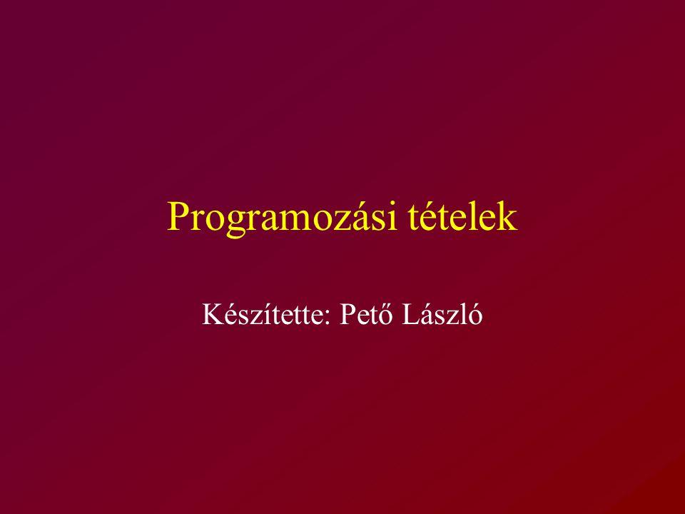 Programozási tételek Készítette: Pető László