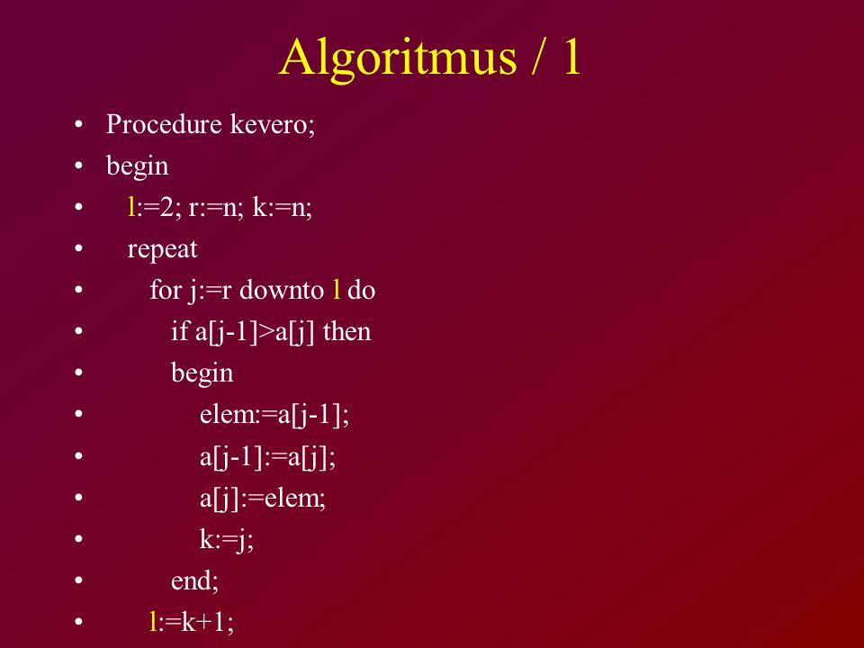 Algoritmus / 1 Procedure kevero; begin l:=2; r:=n; k:=n; repeat for j:=r downto l do if a[j-1]>a[j] then begin elem:=a[j-1]; a[j-1]:=a[j]; a[j]:=elem; k:=j; end; l:=k+1;