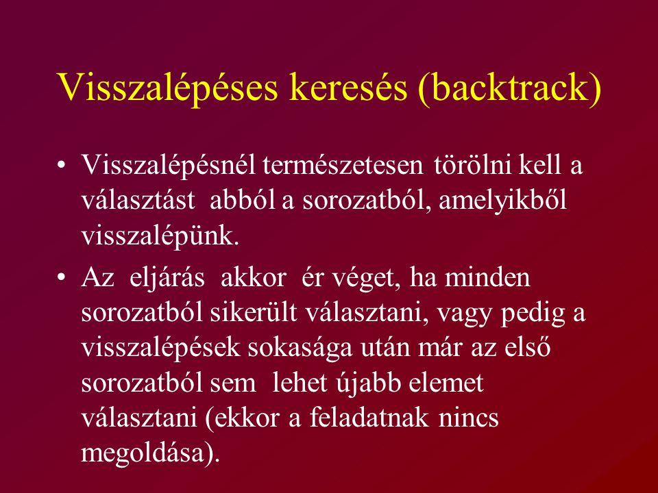 Visszalépéses keresés (backtrack) Visszalépésnél természetesen törölni kell a választást abból a sorozatból, amelyikből visszalépünk.