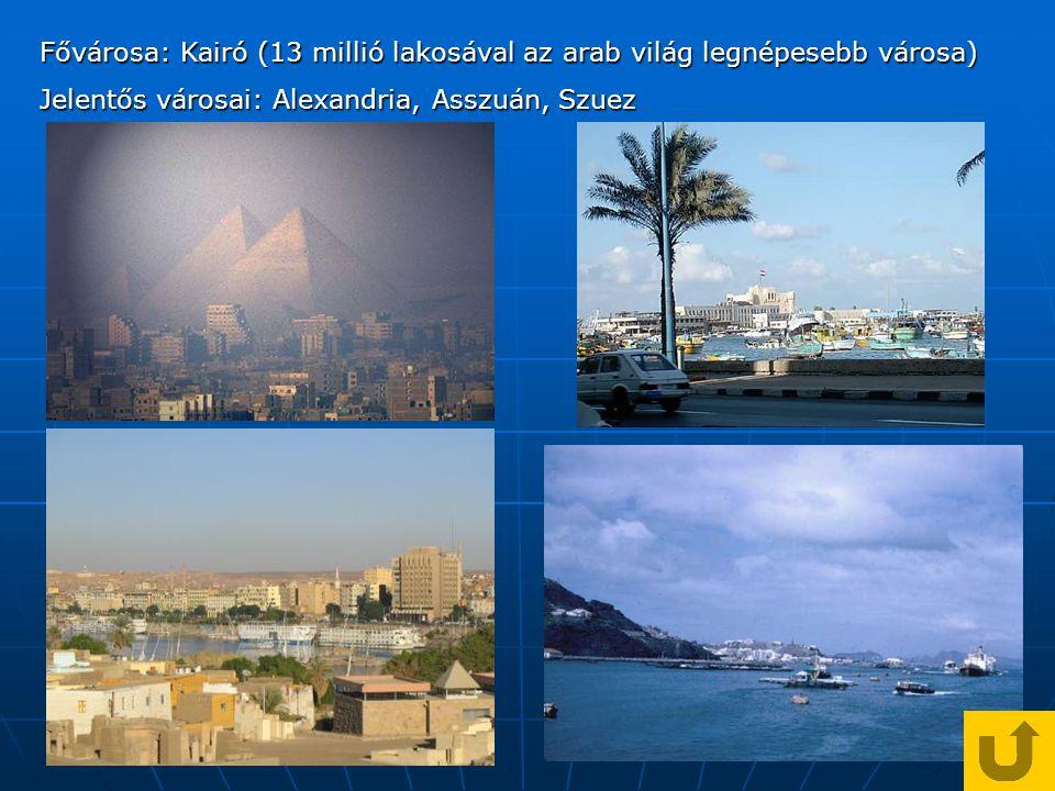 Fővárosa: Kairó (13 millió lakosával az arab világ legnépesebb városa) Jelentős városai: Alexandria, Asszuán, Szuez