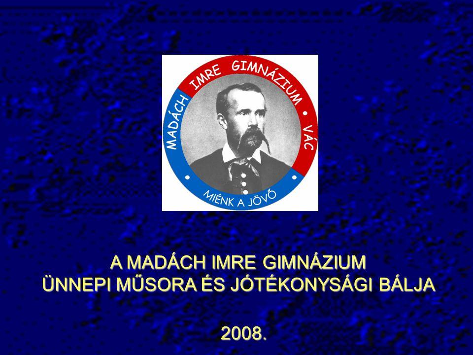 A MADÁCH IMRE GIMNÁZIUM ÜNNEPI MŰSORA ÉS JÓTÉKONYSÁGI BÁLJA 2008.