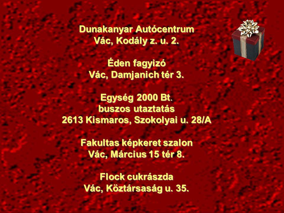 Dunakanyar Autócentrum Vác, Kodály z.u. 2. Éden fagyizó Vác, Damjanich tér 3.