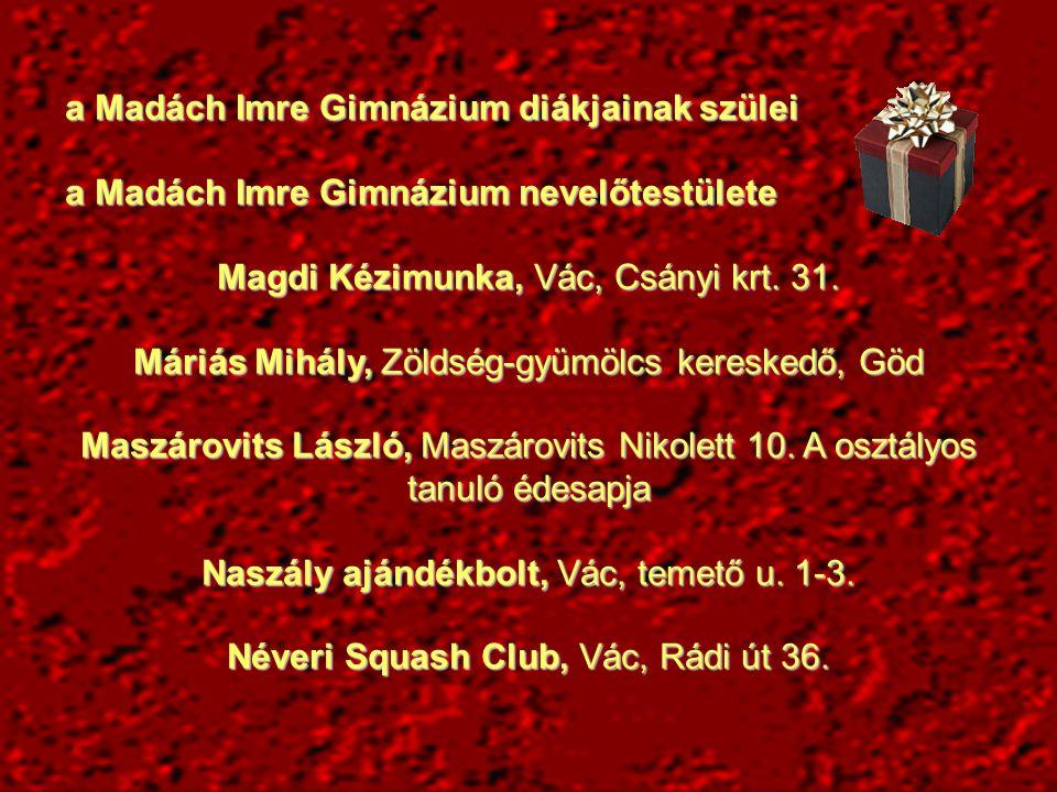 a Madách Imre Gimnázium diákjainak szülei a Madách Imre Gimnázium nevelőtestülete Magdi Kézimunka, Vác, Csányi krt.
